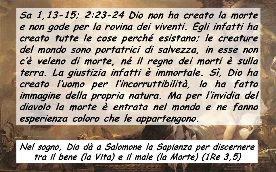 GESÙ è il SIGNORE della VITA e della MORTE 1a lettura: La prima parte del Libro della Sapienza (cc1-5) parla del destino delle persone, nella vita e dopo la morte.