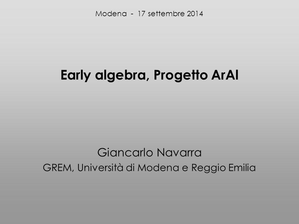 Early algebra, Progetto ArAl Giancarlo Navarra GREM, Università di Modena e Reggio Emilia Modena - 17 settembre 2014