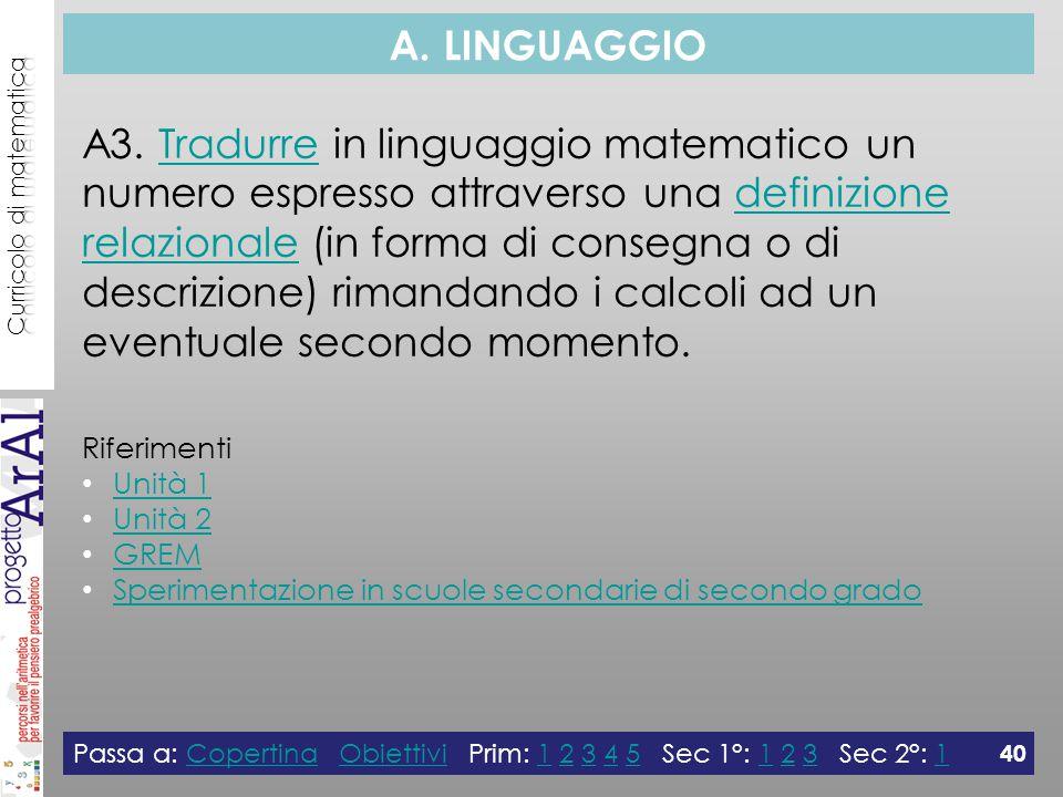 A. LINGUAGGIO A3. Tradurre in linguaggio matematico un numero espresso attraverso una definizione relazionale (in forma di consegna o di descrizione)