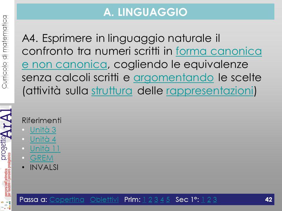 A. LINGUAGGIO A4. Esprimere in linguaggio naturale il confronto tra numeri scritti in forma canonica e non canonica, cogliendo le equivalenze senza ca