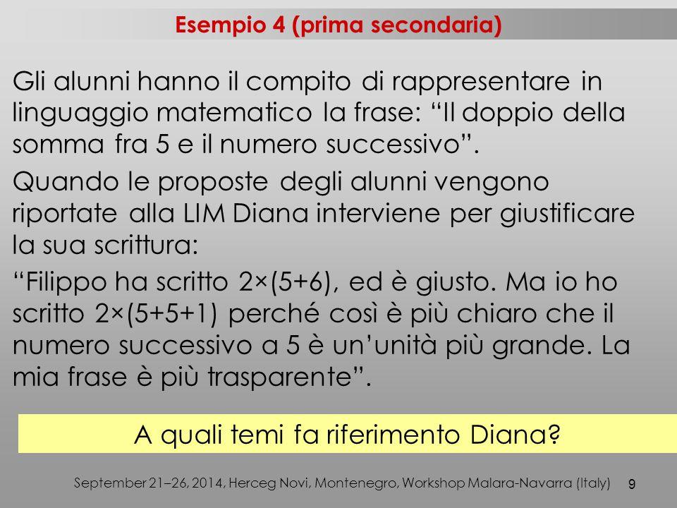 9 September 21–26, 2014, Herceg Novi, Montenegro, Workshop Malara-Navarra (Italy) Gli alunni hanno il compito di rappresentare in linguaggio matematico la frase: Il doppio della somma fra 5 e il numero successivo .