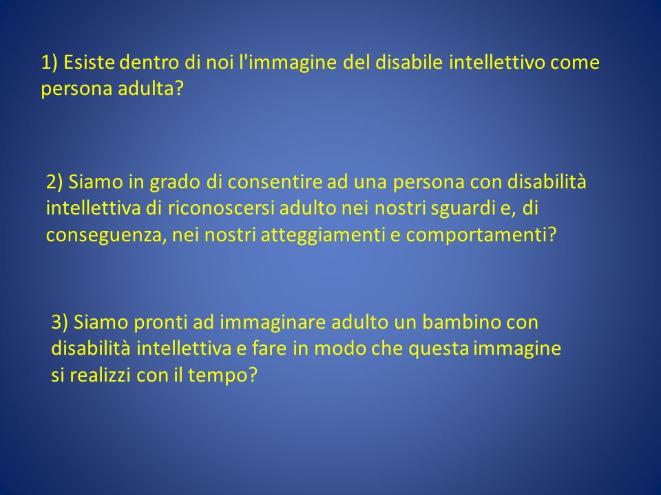 1) Esiste dentro di noi l immagine del disabile intellettivo come persona adulta.
