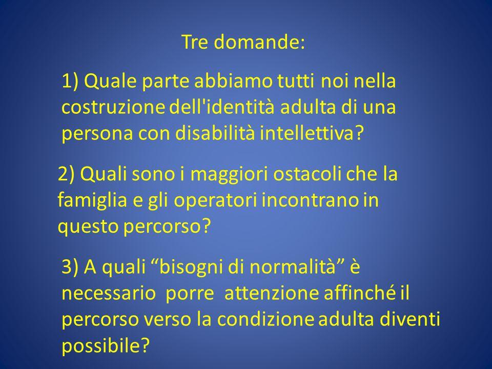 1) Quale parte abbiamo tutti noi nella costruzione dell'identità adulta di una persona con disabilità intellettiva? Tre domande: 2) Quali sono i maggi