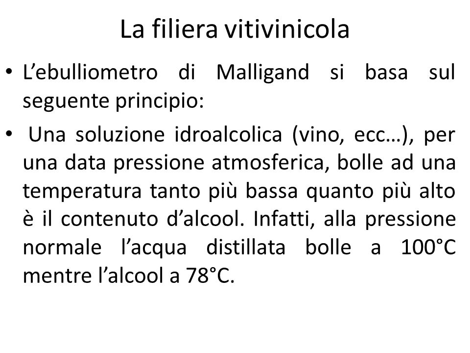 La filiera vitivinicola L'ebulliometro di Malligand si basa sul seguente principio: Una soluzione idroalcolica (vino, ecc…), per una data pressione at