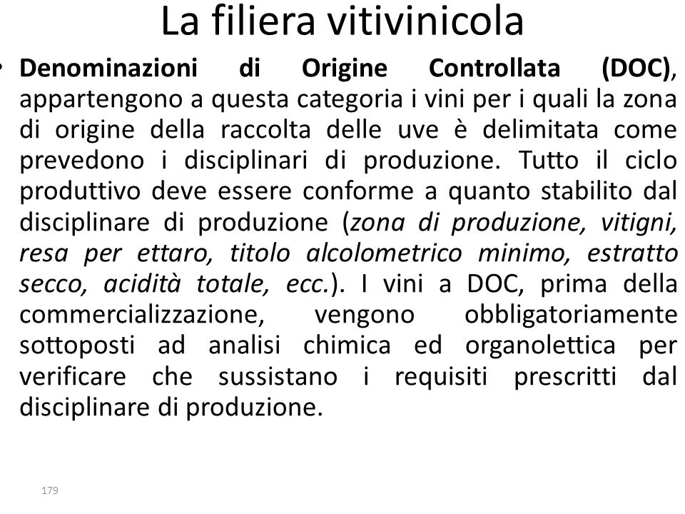 Denominazioni di Origine Controllata (DOC), appartengono a questa categoria i vini per i quali la zona di origine della raccolta delle uve è delimitat