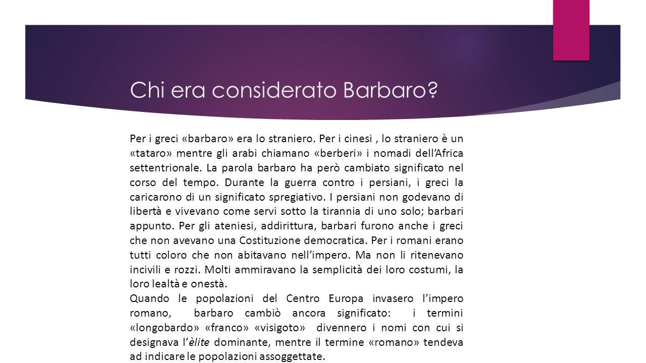 Chi era considerato Barbaro? Per i greci «barbaro» era lo straniero. Per i cinesi, lo straniero è un «tataro» mentre gli arabi chiamano «berberi» i no