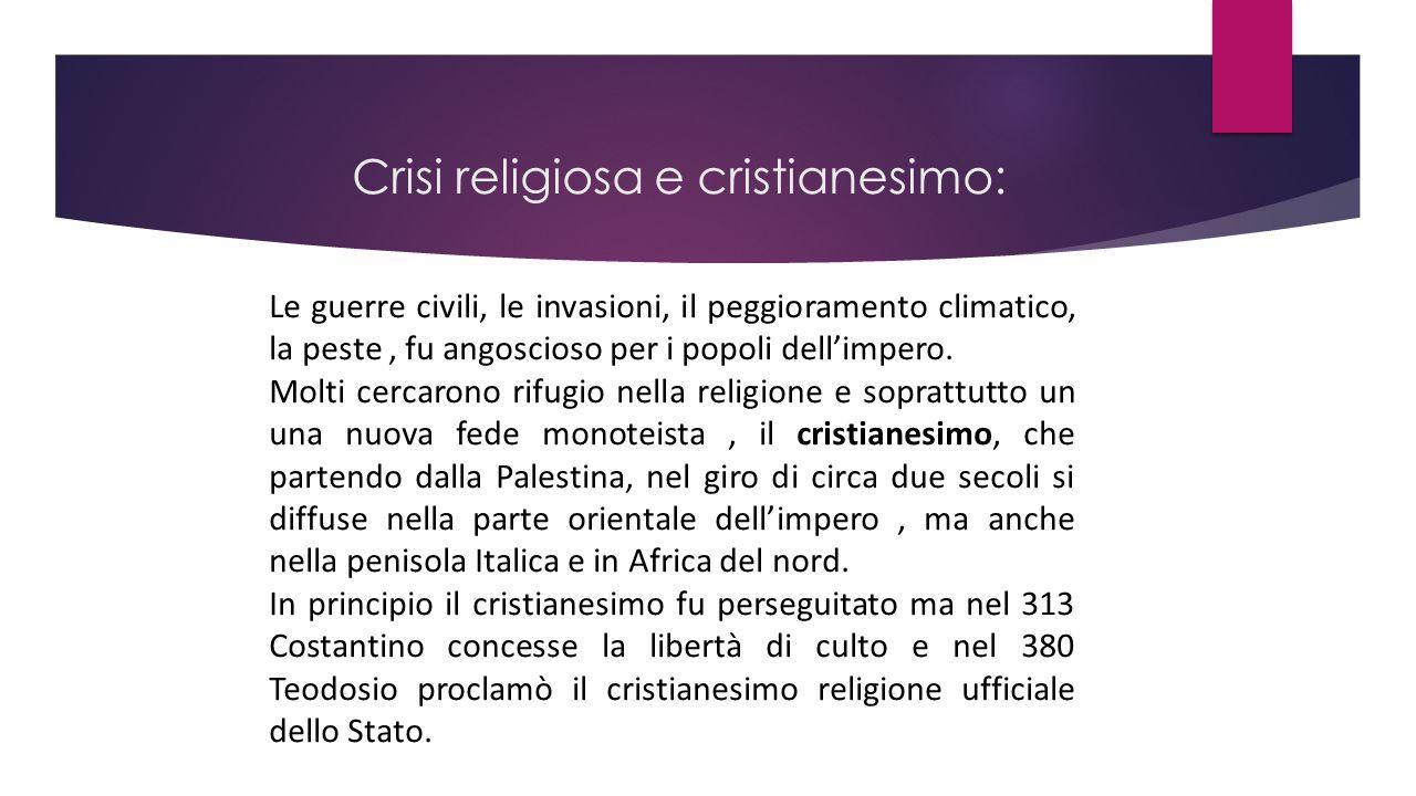 Crisi religiosa e cristianesimo: Le guerre civili, le invasioni, il peggioramento climatico, la peste, fu angoscioso per i popoli dell'impero. Molti c