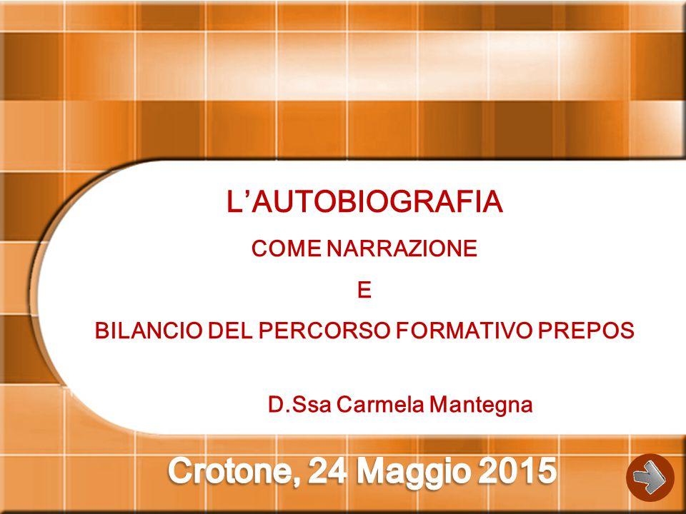 L'AUTOBIOGRAFIA COME NARRAZIONE E BILANCIO DEL PERCORSO FORMATIVO PREPOS D.Ssa Carmela Mantegna