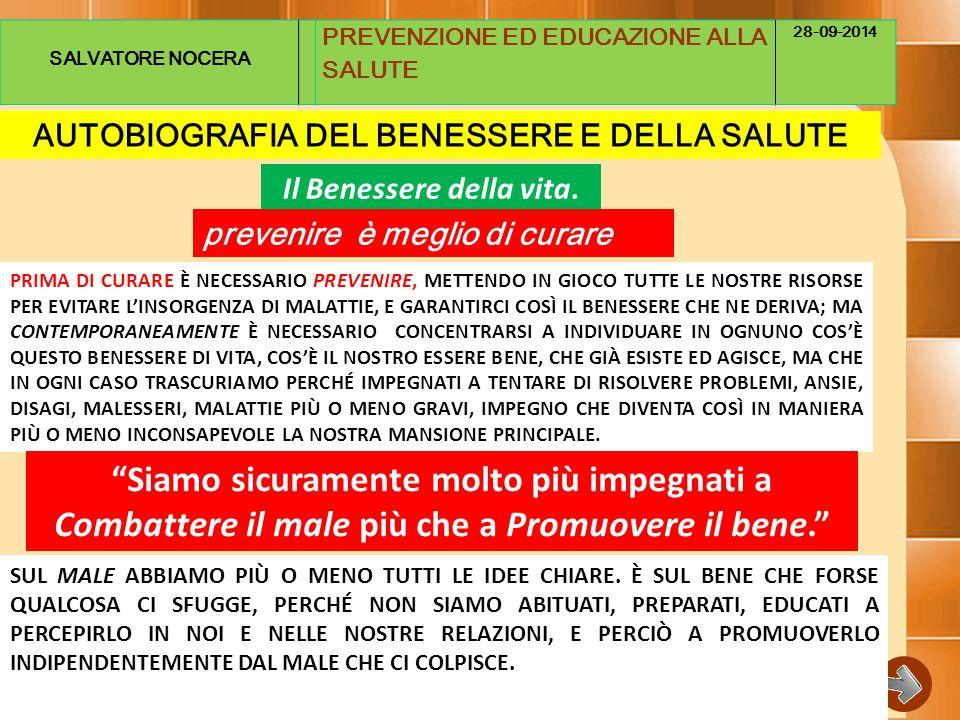 SALVATORE NOCERA PREVENZIONE ED EDUCAZIONE ALLA SALUTE 28-09-2014 AUTOBIOGRAFIA DEL BENESSERE E DELLA SALUTE Il Benessere della vita.