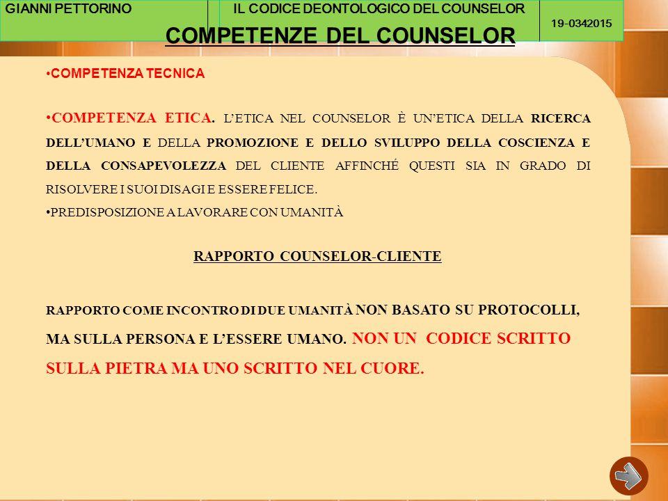 GIANNI PETTORINOIL CODICE DEONTOLOGICO DEL COUNSELOR 19-0342015 COMPETENZE DEL COUNSELOR COMPETENZA TECNICA COMPETENZA ETICA.