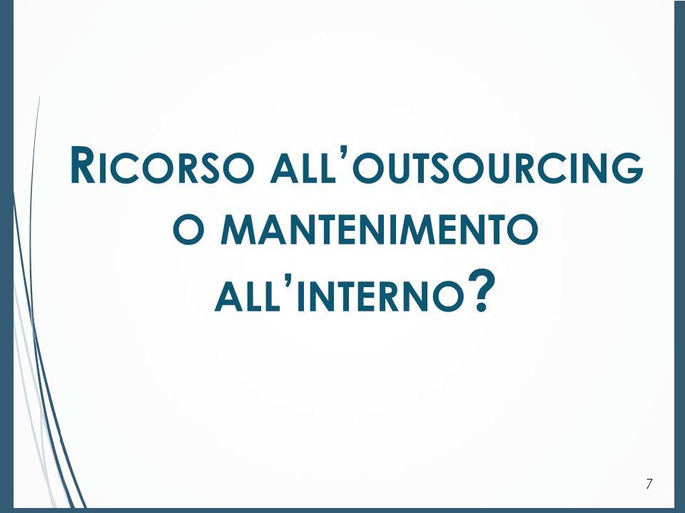 R ICORSO ALL ' OUTSOURCING O MANTENIMENTO ALL ' INTERNO ? 7