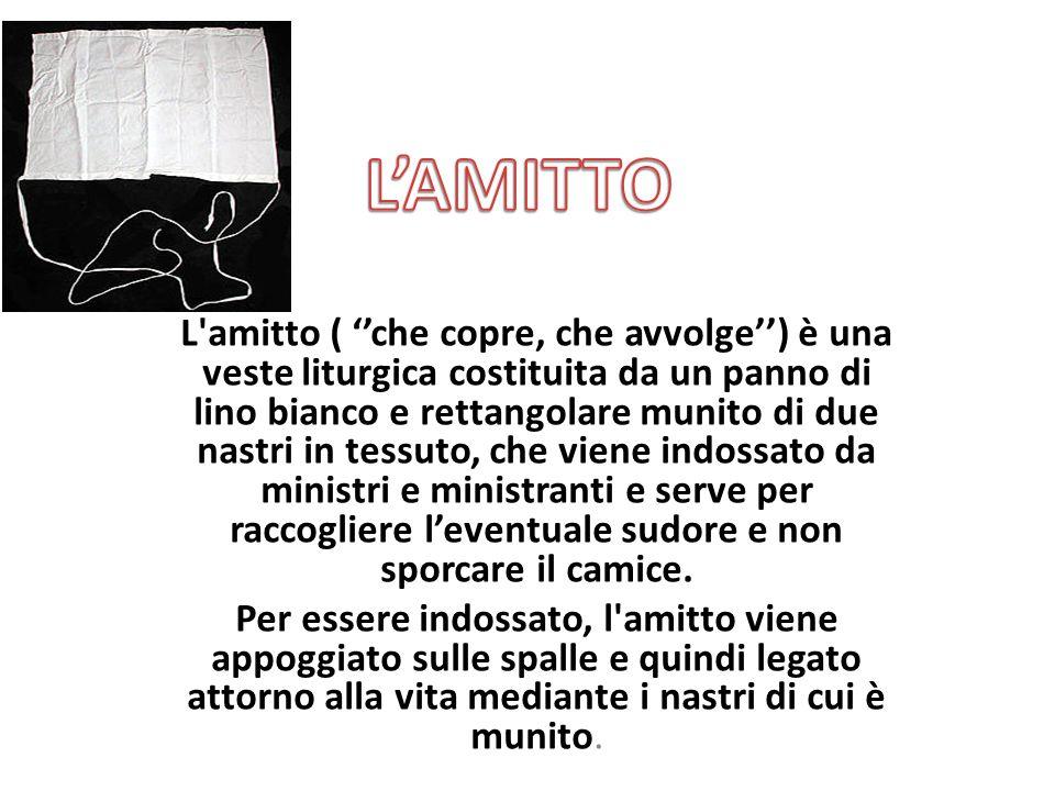 L'amitto ( ''che copre, che avvolge'') è una veste liturgica costituita da un panno di lino bianco e rettangolare munito di due nastri in tessuto, che