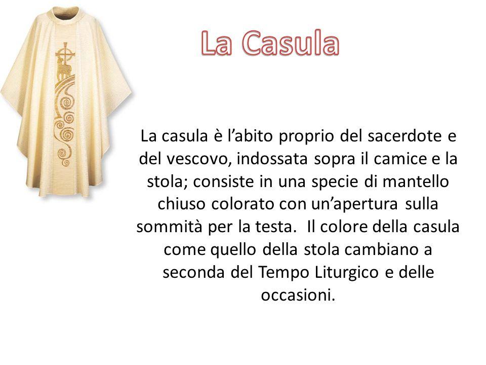 La casula è l'abito proprio del sacerdote e del vescovo, indossata sopra il camice e la stola; consiste in una specie di mantello chiuso colorato con
