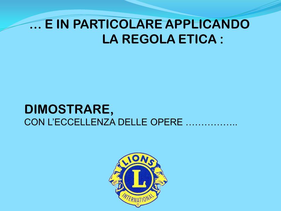 … E IN PARTICOLARE APPLICANDO LA REGOLA ETICA : DIMOSTRARE, CON L'ECCELLENZA DELLE OPERE ……………..