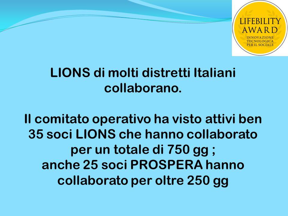 LIONS di molti distretti Italiani collaborano. Il comitato operativo ha visto attivi ben 35 soci LIONS che hanno collaborato per un totale di 750 gg ;