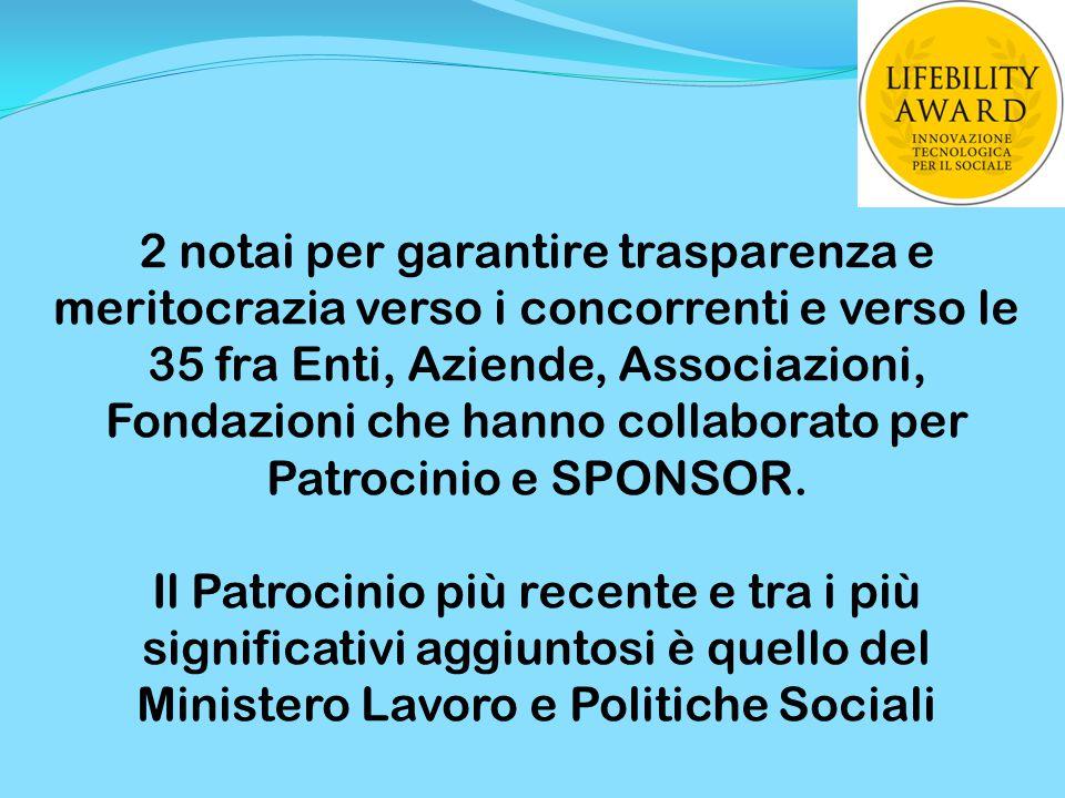 2 notai per garantire trasparenza e meritocrazia verso i concorrenti e verso le 35 fra Enti, Aziende, Associazioni, Fondazioni che hanno collaborato p