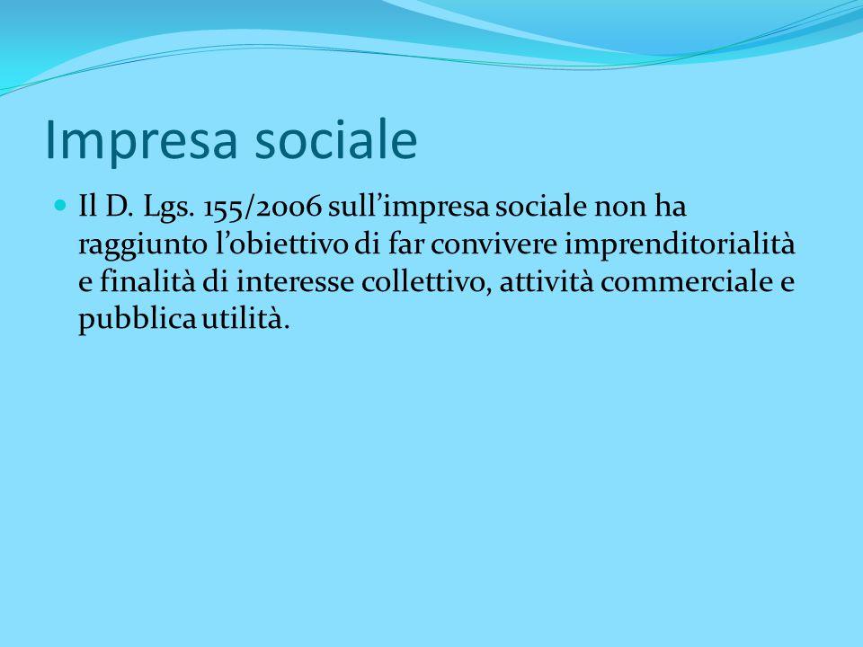 Impresa sociale Il D. Lgs. 155/2006 sull'impresa sociale non ha raggiunto l'obiettivo di far convivere imprenditorialità e finalità di interesse colle