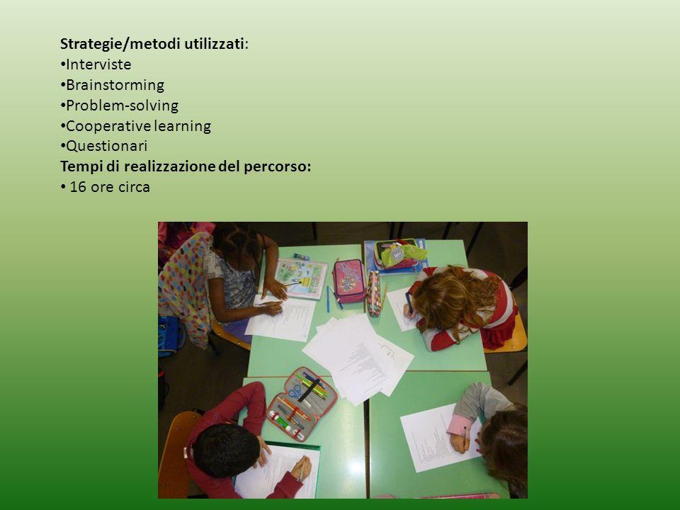 Strategie/metodi utilizzati: Interviste Brainstorming Problem-solving Cooperative learning Questionari Tempi di realizzazione del percorso: 16 ore cir