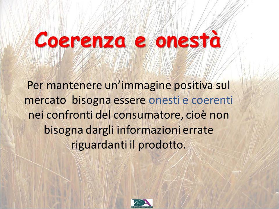 Coerenza e onestà Per mantenere un'immagine positiva sul mercato bisogna essere onesti e coerenti nei confronti del consumatore, cioè non bisogna darg