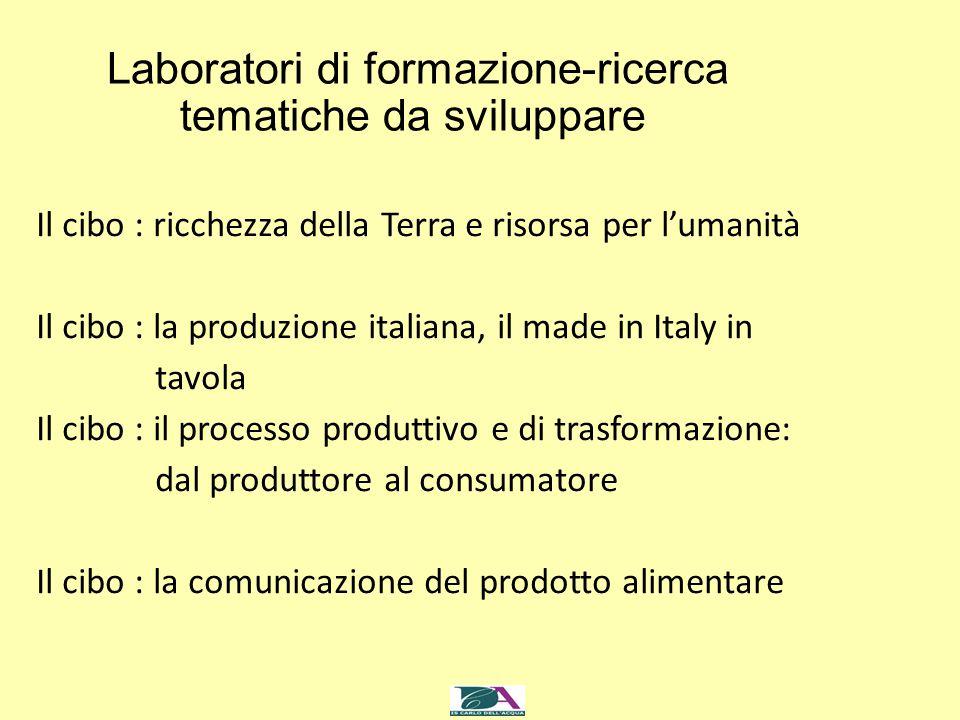 Laboratori di formazione-ricerca tematiche da sviluppare Il cibo : ricchezza della Terra e risorsa per l'umanità Il cibo : la produzione italiana, il