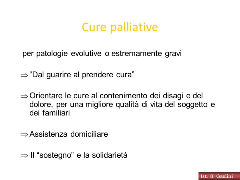 """Cure palliative per patologie evolutive o estremamente gravi  """"Dal guarire al prendere cura""""  Orientare le cure al contenimento dei disagi e del dol"""