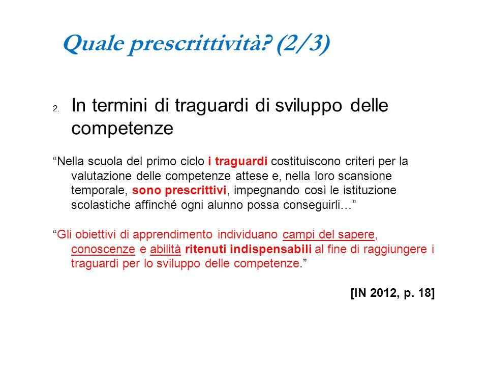"""Quale prescrittività? (2/3) 2. In termini di traguardi di sviluppo delle competenze """"Nella scuola del primo ciclo i traguardi costituiscono criteri pe"""