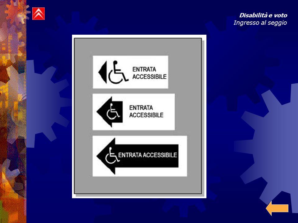 Disabilità e voto Ingresso al seggio - Se non vi è altro ingresso abilitato o se gli ingressi esistenti non possono essere adattati allo scopo è necessario installare una rampa d'accesso dotata di corrimano e di protezione lungo i lati.