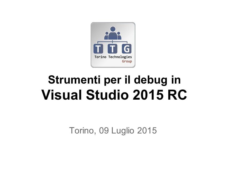 Strumenti per il debug in Visual Studio 2015 RC Torino, 09 Luglio 2015