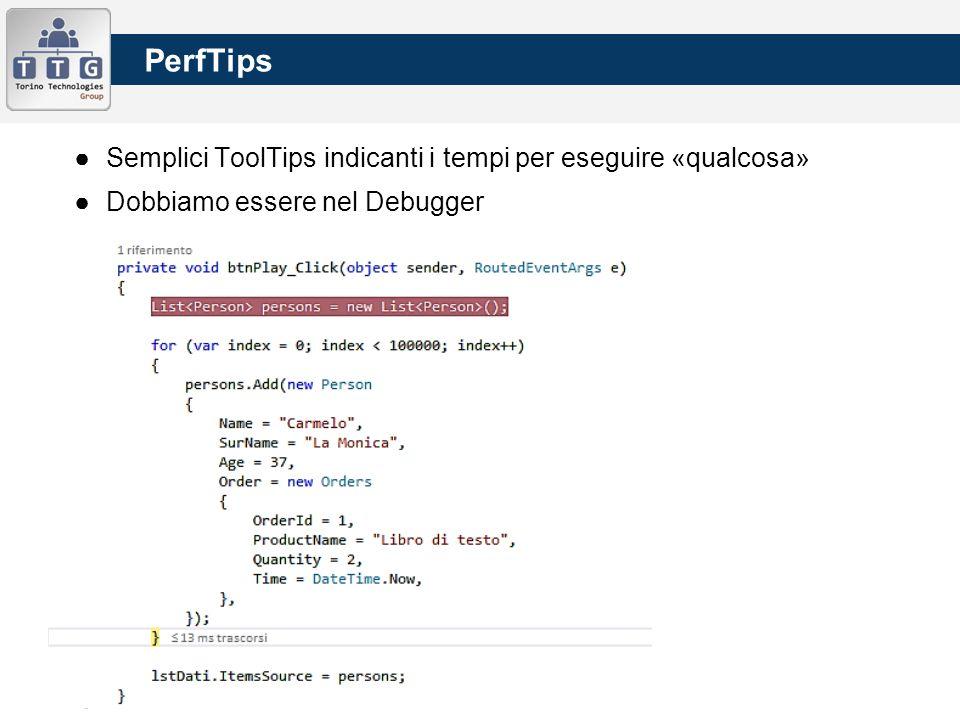 PerfTips ●Semplici ToolTips indicanti i tempi per eseguire «qualcosa» ●Dobbiamo essere nel Debugger
