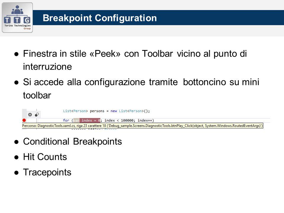 ●Finestra in stile «Peek» con Toolbar vicino al punto di interruzione ●Si accede alla configurazione tramite bottoncino su mini toolbar ●Conditional Breakpoints ●Hit Counts ●Tracepoints Breakpoint Configuration