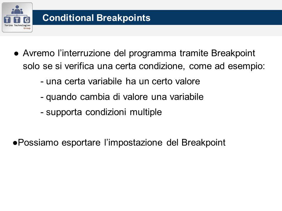 ●Avremo l'interruzione del programma tramite Breakpoint solo se si verifica una certa condizione, come ad esempio: - una certa variabile ha un certo valore - quando cambia di valore una variabile - supporta condizioni multiple ●Possiamo esportare l'impostazione del Breakpoint Conditional Breakpoints