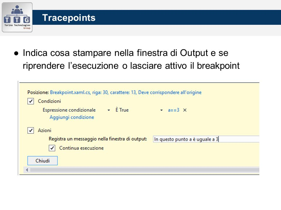 ●Indica cosa stampare nella finestra di Output e se riprendere l'esecuzione o lasciare attivo il breakpoint Tracepoints