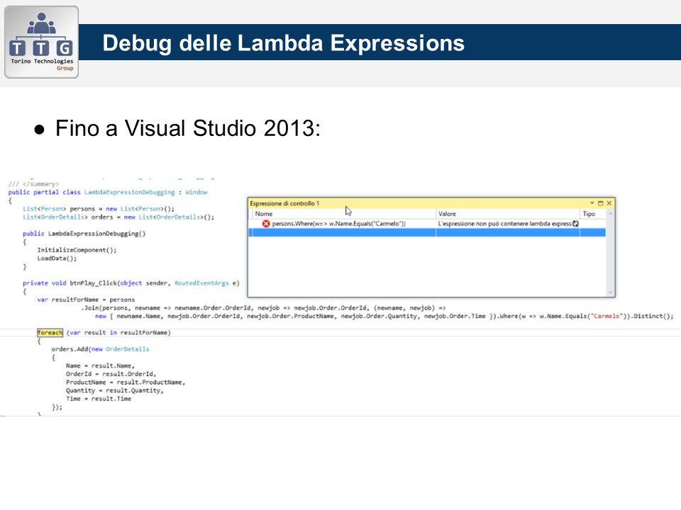 ●Fino a Visual Studio 2013: Debug delle Lambda Expressions
