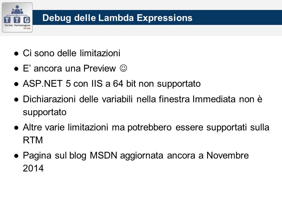 Debug delle Lambda Expressions ●Ci sono delle limitazioni ●E' ancora una Preview ●ASP.NET 5 con IIS a 64 bit non supportato ●Dichiarazioni delle varia