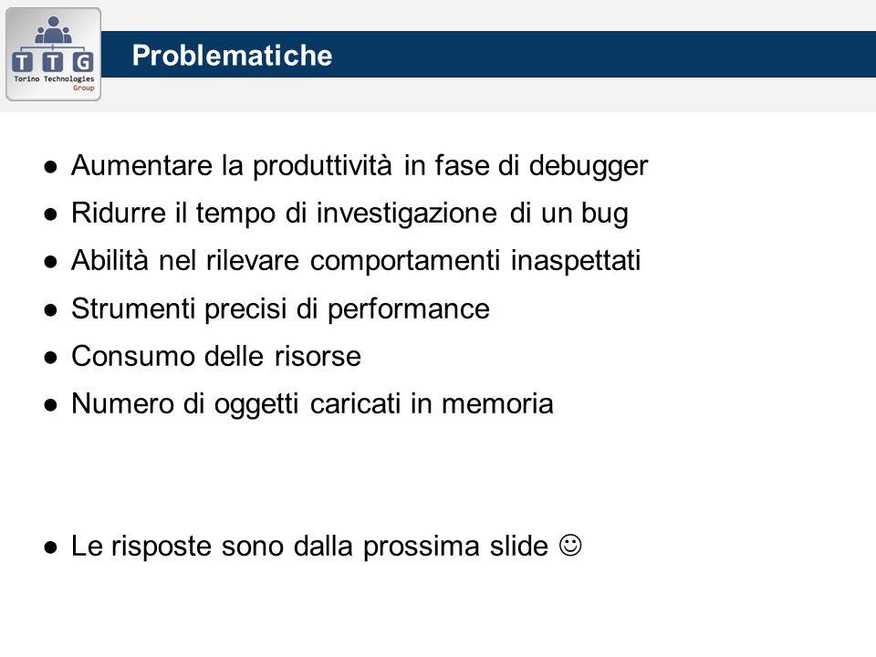 ●Aumentare la produttività in fase di debugger ●Ridurre il tempo di investigazione di un bug ●Abilità nel rilevare comportamenti inaspettati ●Strument