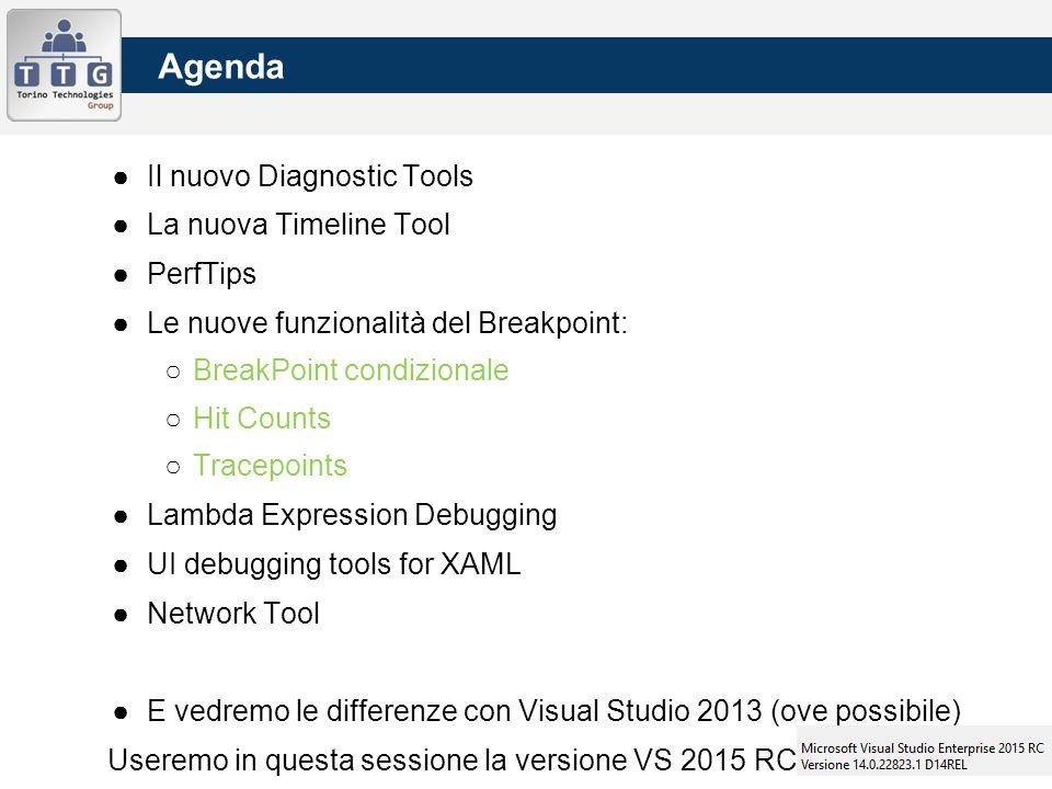 Agenda ●Il nuovo Diagnostic Tools ●La nuova Timeline Tool ●PerfTips ●Le nuove funzionalità del Breakpoint: ○BreakPoint condizionale ○Hit Counts ○Trace