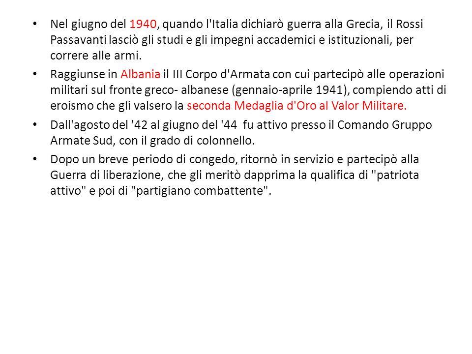 Nel giugno del 1940, quando l'Italia dichiarò guerra alla Grecia, il Rossi Passavanti lasciò gli studi e gli impegni accademici e istituzionali, per c