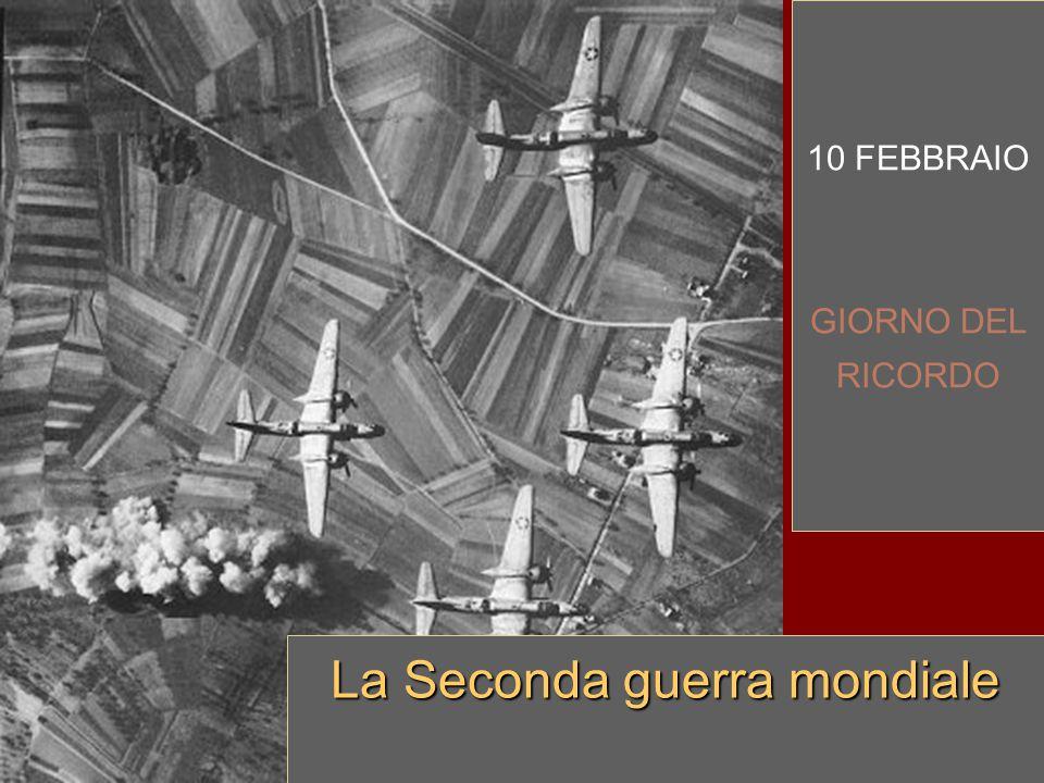 10 FEBBRAIO GIORNO DEL RICORDO La Seconda guerra mondiale