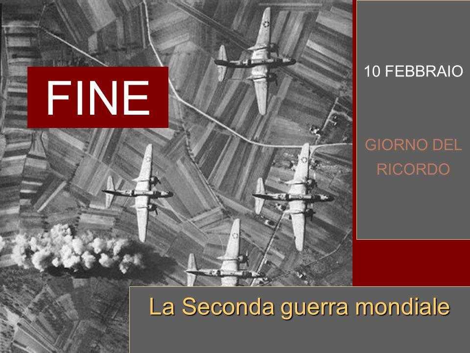 10 FEBBRAIO GIORNO DEL RICORDO La Seconda guerra mondiale FINE