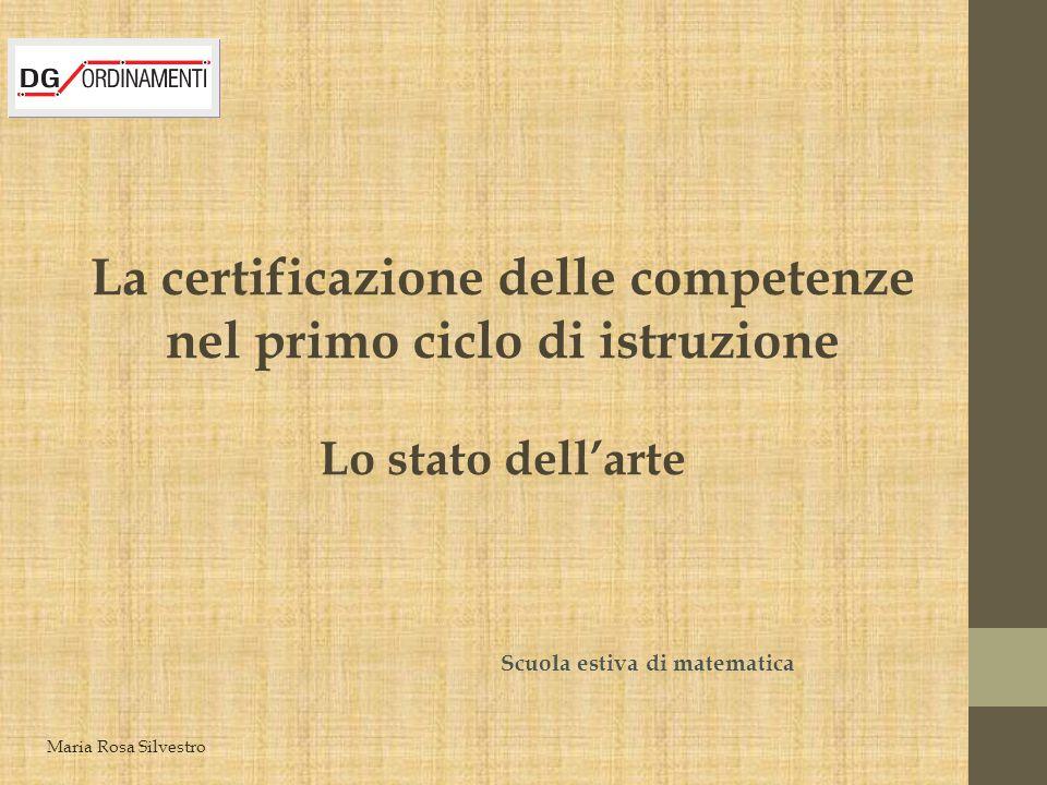 La certificazione delle competenze nel primo ciclo di istruzione Lo stato dell'arte Scuola estiva di matematica Maria Rosa Silvestro