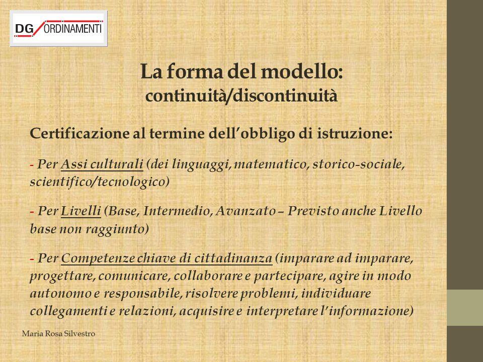 La forma del modello: continuità/discontinuità Certificazione al termine dell'obbligo di istruzione: - Per Assi culturali (dei linguaggi, matematico,