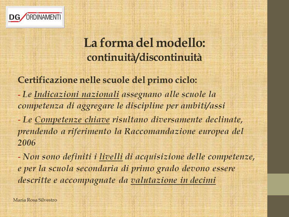 La forma del modello: continuità/discontinuità Certificazione nelle scuole del primo ciclo: - Le Indicazioni nazionali assegnano alle scuole la compet