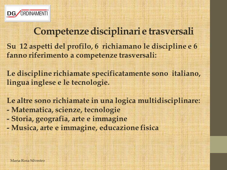 Competenze disciplinari e trasversali Su 12 aspetti del profilo, 6 richiamano le discipline e 6 fanno riferimento a competenze trasversali: Le discipl