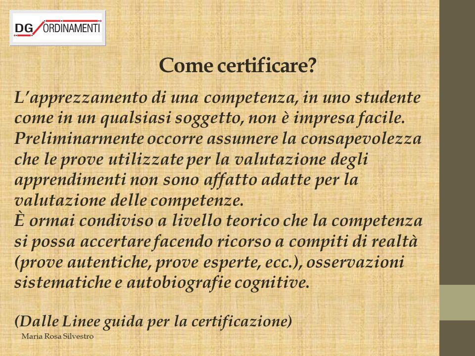 Come certificare? L'apprezzamento di una competenza, in uno studente come in un qualsiasi soggetto, non è impresa facile. Preliminarmente occorre assu