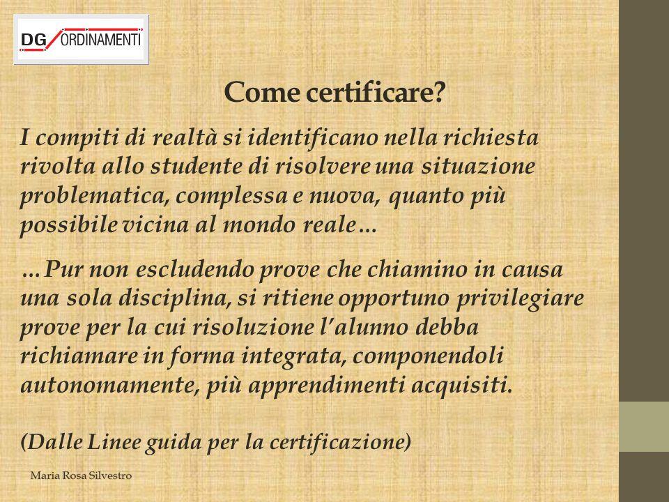 Come certificare? I compiti di realtà si identificano nella richiesta rivolta allo studente di risolvere una situazione problematica, complessa e nuov