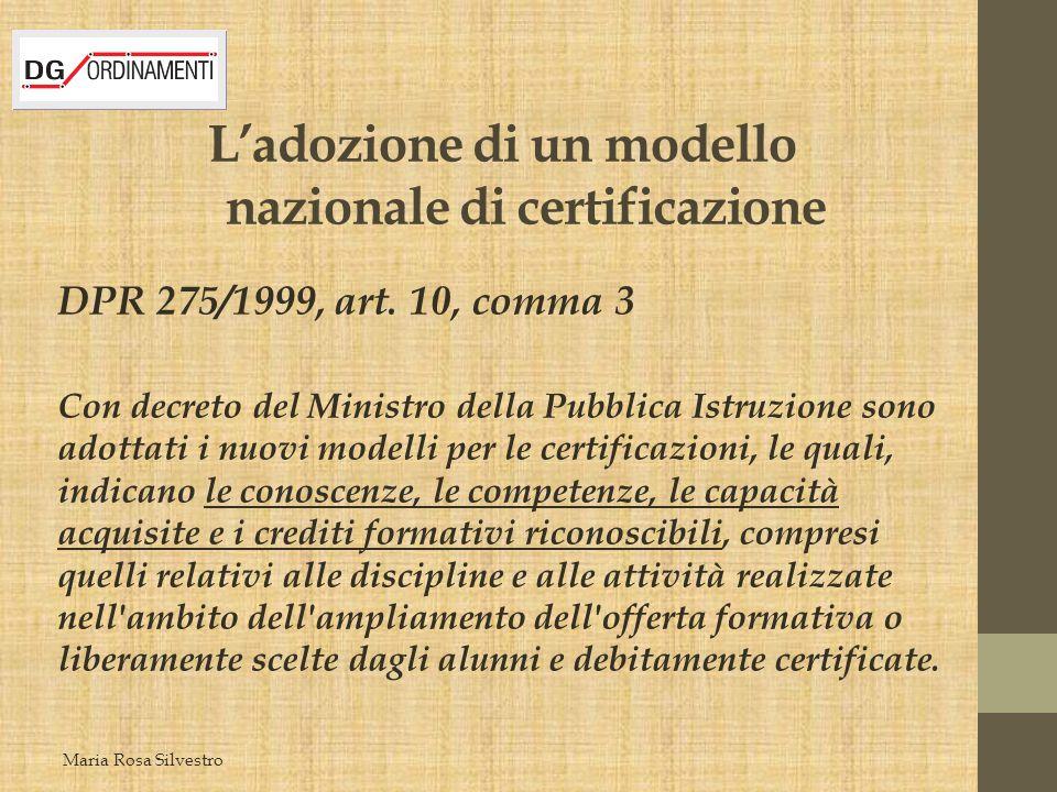 L'adozione di un modello nazionale di certificazione DPR 275/1999, art. 10, comma 3 Con decreto del Ministro della Pubblica Istruzione sono adottati i