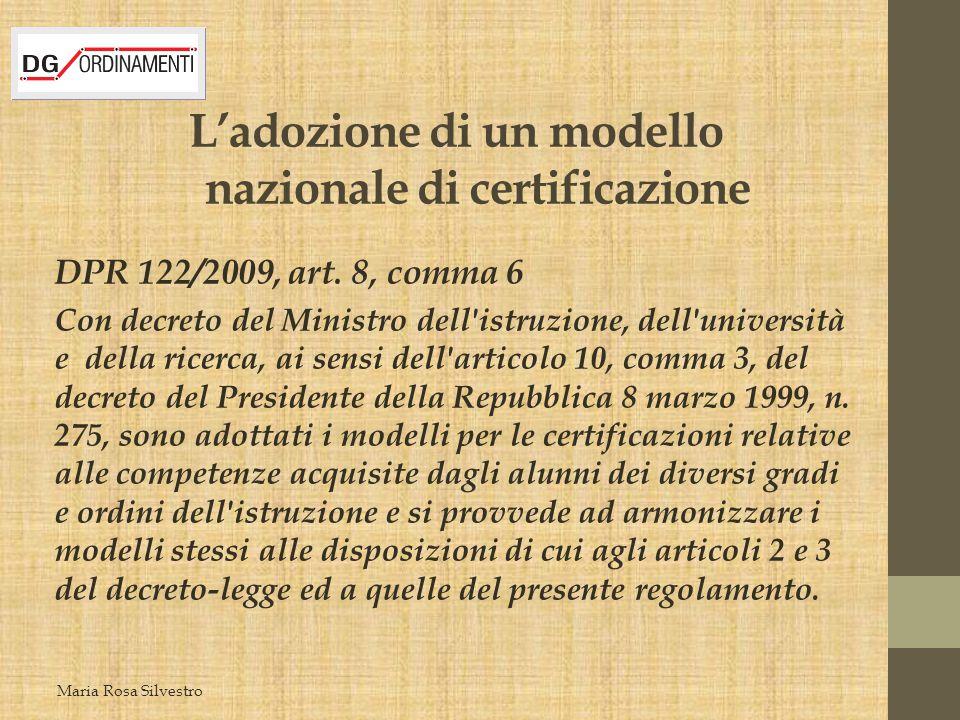 L'adozione di un modello nazionale di certificazione DPR 122/2009, art. 8, comma 6 Con decreto del Ministro dell'istruzione, dell'università e della r