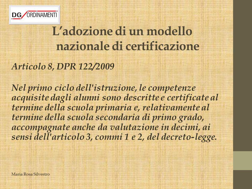 L'adozione di un modello nazionale di certificazione Articolo 8, DPR 122/2009 Nel primo ciclo dell'istruzione, le competenze acquisite dagli alunni so