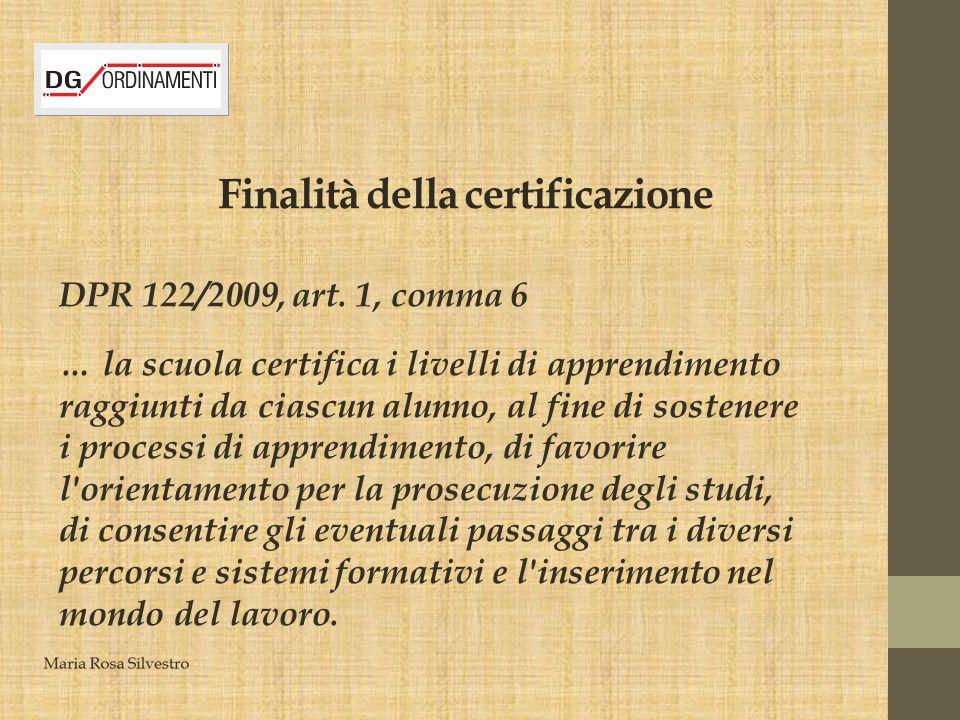 Finalità della certificazione DPR 122/2009, art. 1, comma 6 … la scuola certifica i livelli di apprendimento raggiunti da ciascun alunno, al fine di s