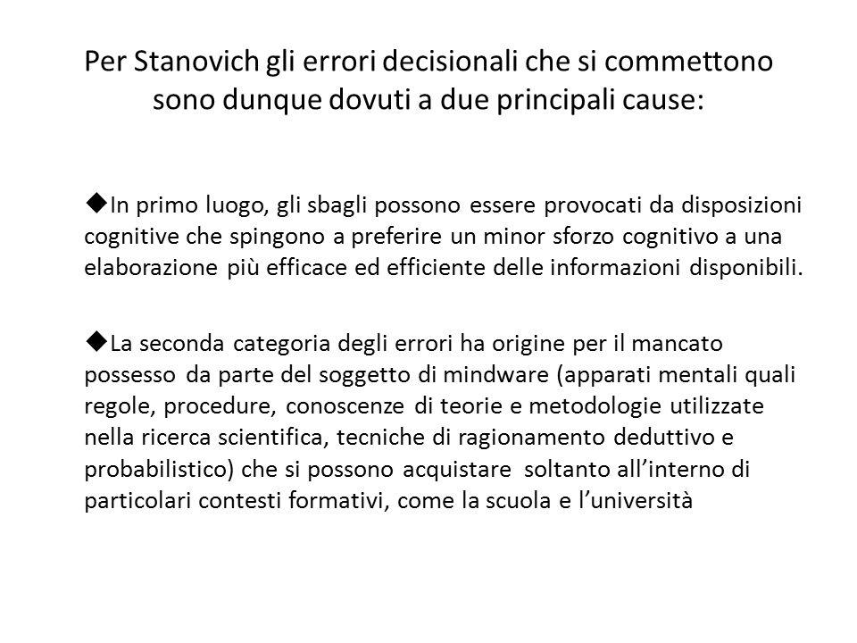 Per Stanovich gli errori decisionali che si commettono sono dunque dovuti a due principali cause:  In primo luogo, gli sbagli possono essere provocat